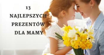 13 najlepszych prezentów na Dzień Matki